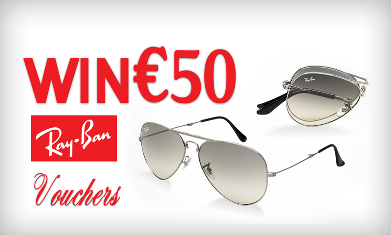 Win €50 Ray-Ban Vouchers